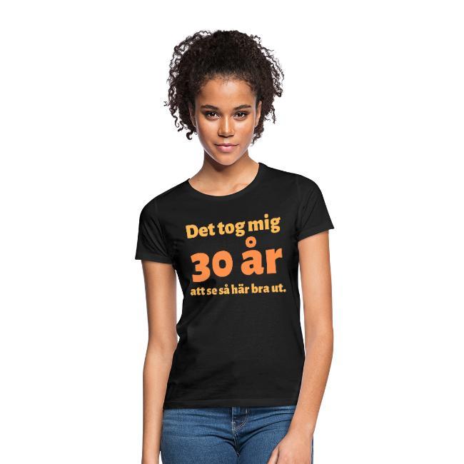 T-shirt dam - Det tok mig 30 år att se så här bra ut Image