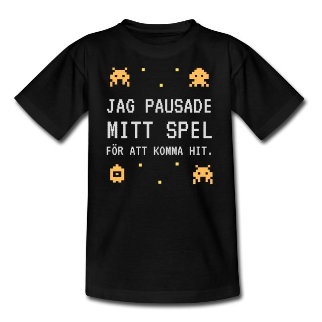 T-shirt tonåring - Jag pausade mitt spel för att komma hit Image
